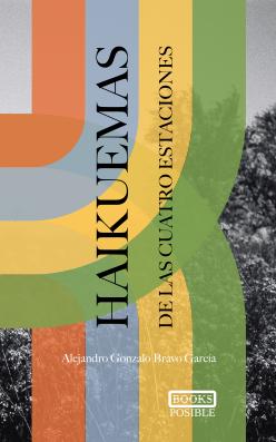 Haikuemas de las cuatro estaciones. Alejandro Gonzalo Bravo García. BooksPosible
